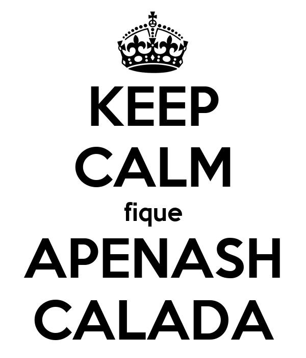 KEEP CALM fique APENASH CALADA