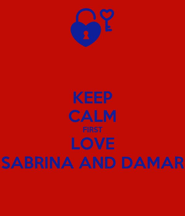 KEEP CALM FIRST LOVE SABRINA AND DAMAR
