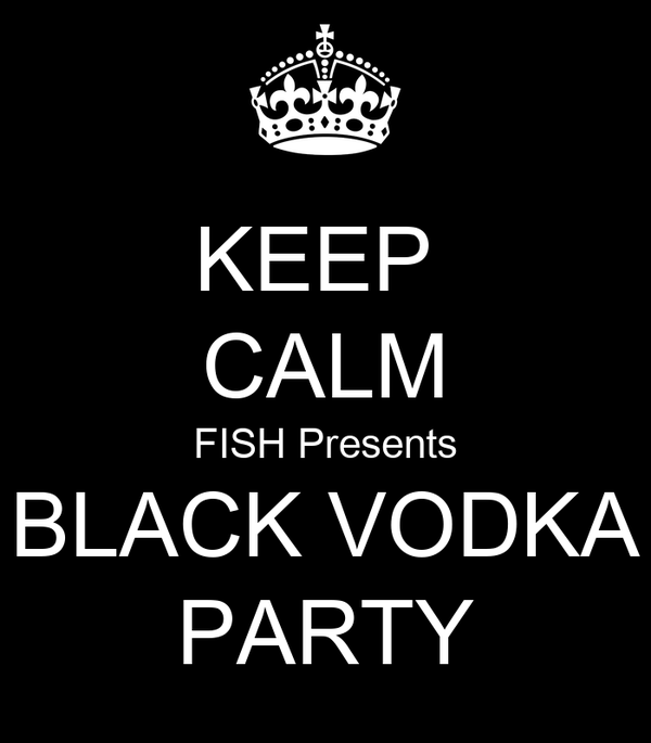 KEEP  CALM FISH Presents BLACK VODKA PARTY