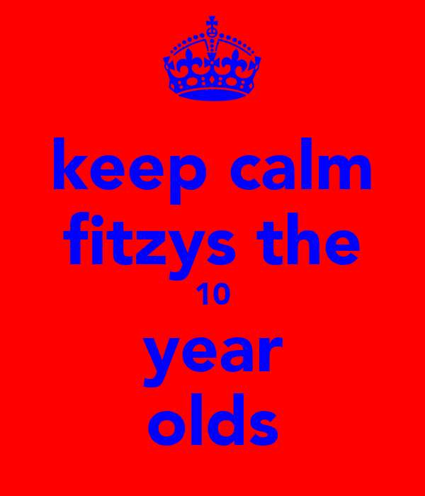 keep calm fitzys the 10 year olds