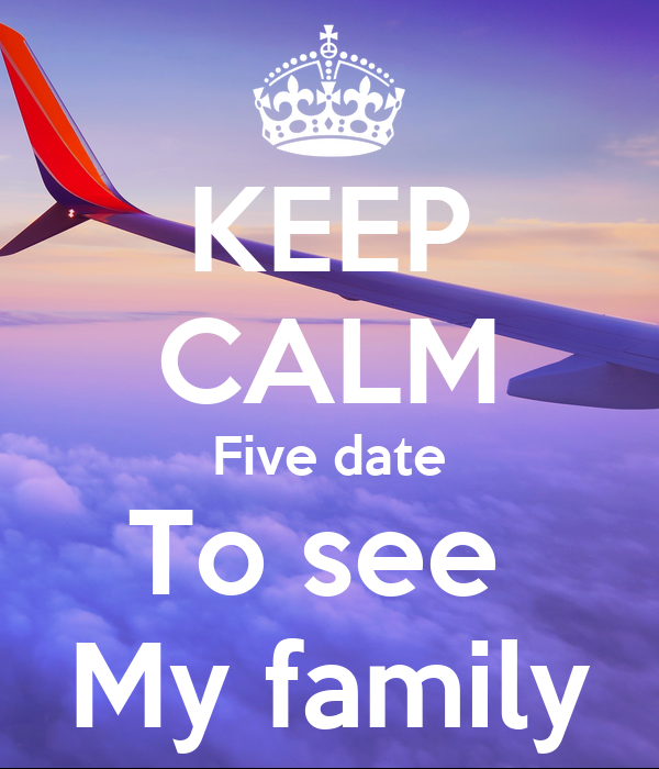 KEEP CALM Five date To see  My family