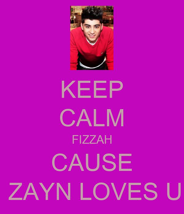 KEEP CALM FIZZAH CAUSE  ZAYN LOVES U