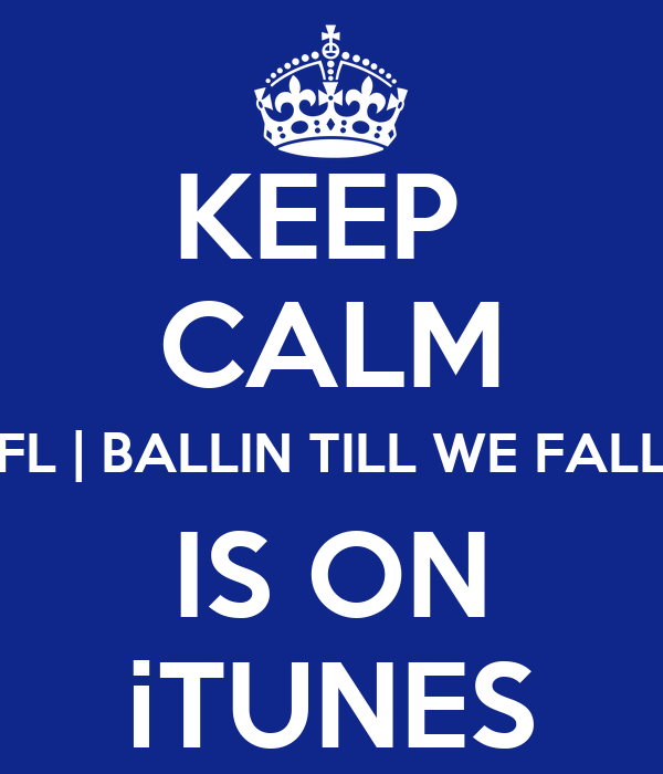 KEEP  CALM FL | BALLIN TILL WE FALL IS ON iTUNES