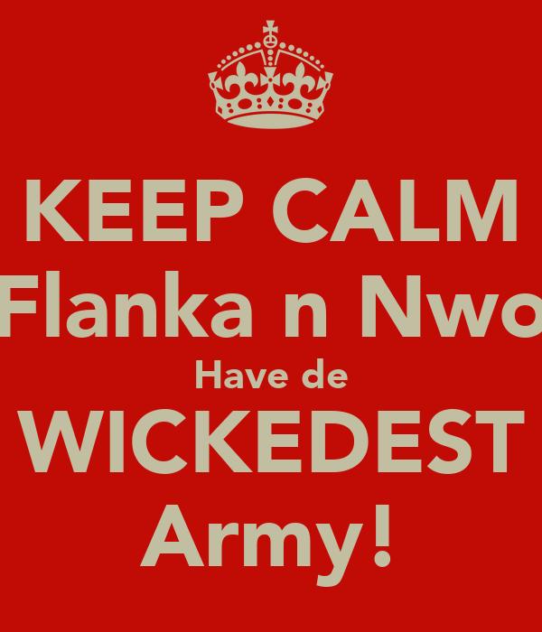 KEEP CALM Flanka n Nwo Have de WICKEDEST Army!