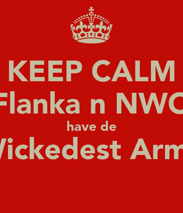 KEEP CALM Flanka n NWO have de Wickedest Army
