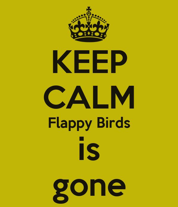 KEEP CALM Flappy Birds is gone