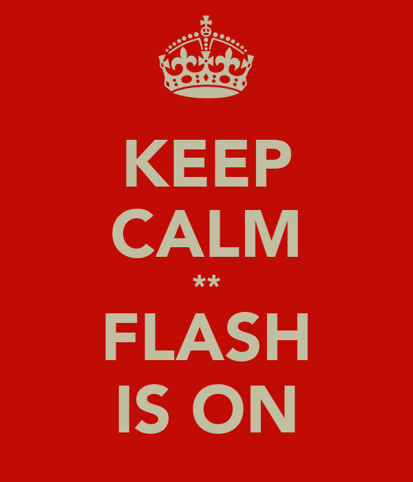 KEEP CALM ** FLASH IS ON