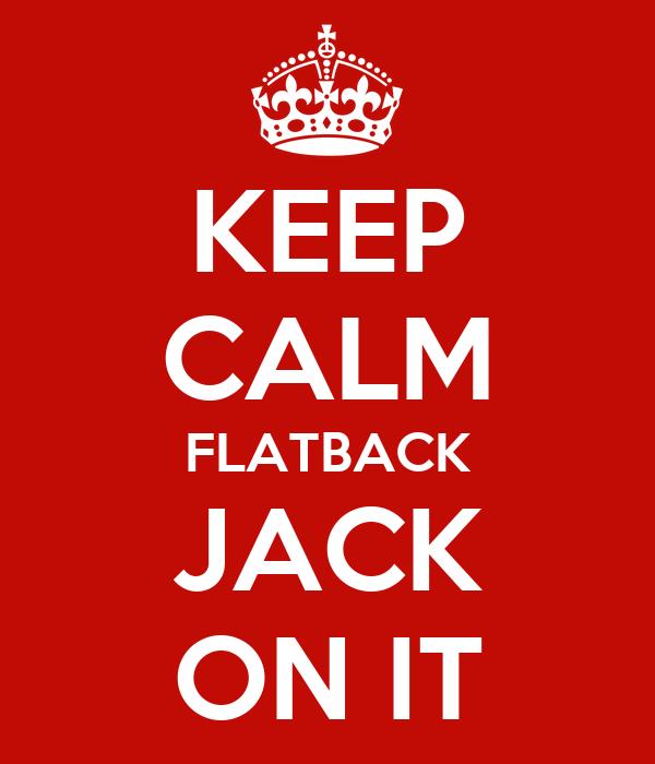 KEEP CALM FLATBACK JACK ON IT