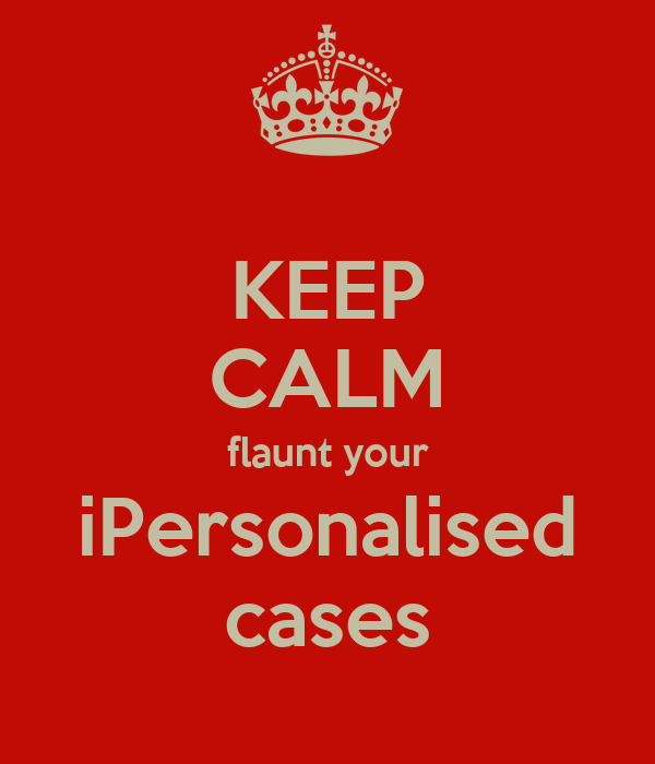 KEEP CALM flaunt your iPersonalised cases