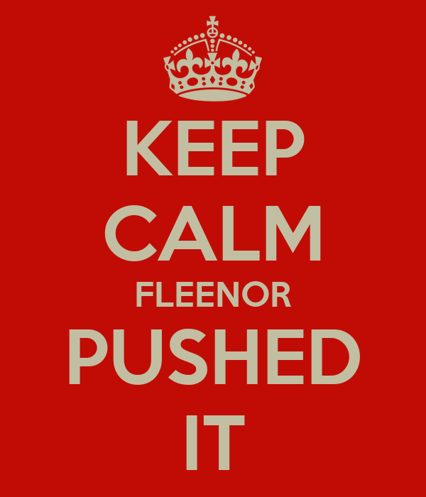 KEEP CALM FLEENOR PUSHED IT