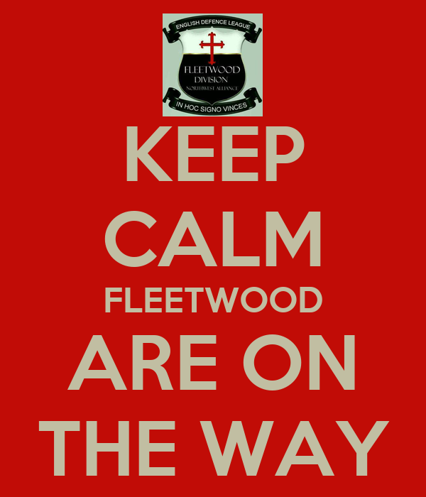 KEEP CALM FLEETWOOD ARE ON THE WAY