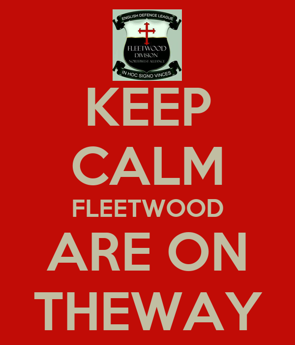 KEEP CALM FLEETWOOD ARE ON THEWAY