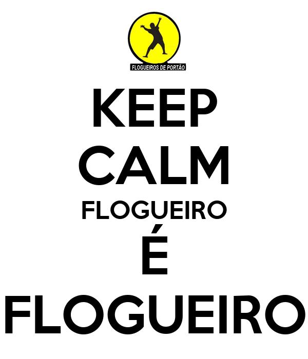 KEEP CALM FLOGUEIRO É FLOGUEIRO