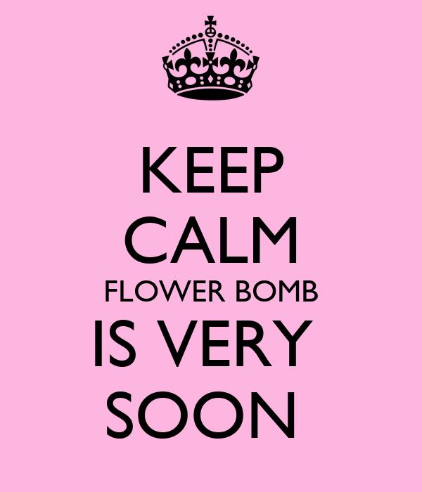 KEEP CALM FLOWER BOMB IS VERY  SOON