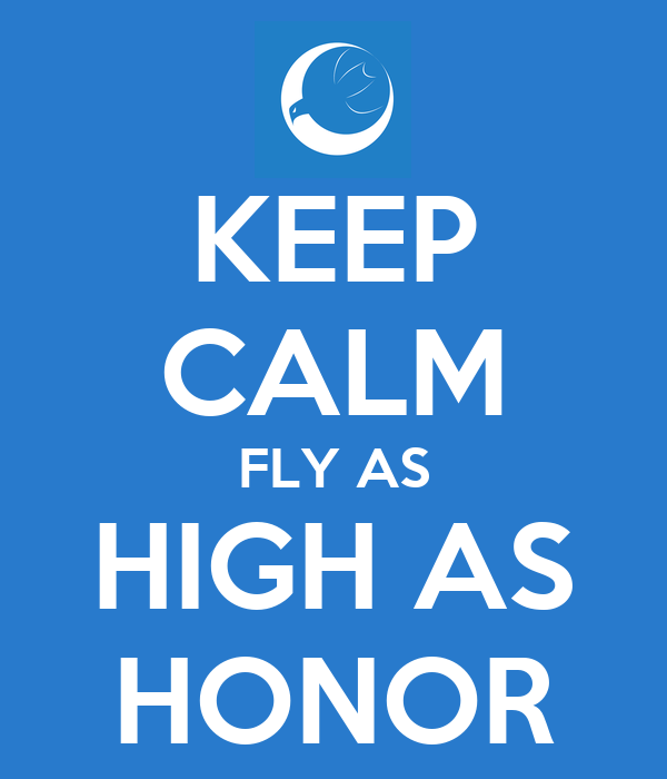 KEEP CALM FLY AS HIGH AS HONOR