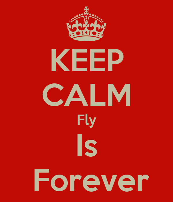 KEEP CALM Fly Is  Forever