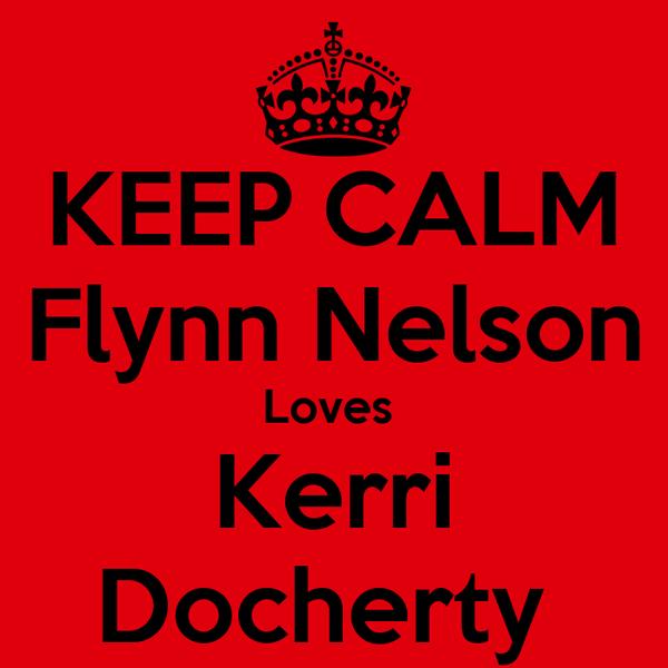 KEEP CALM Flynn Nelson Loves  Kerri Docherty