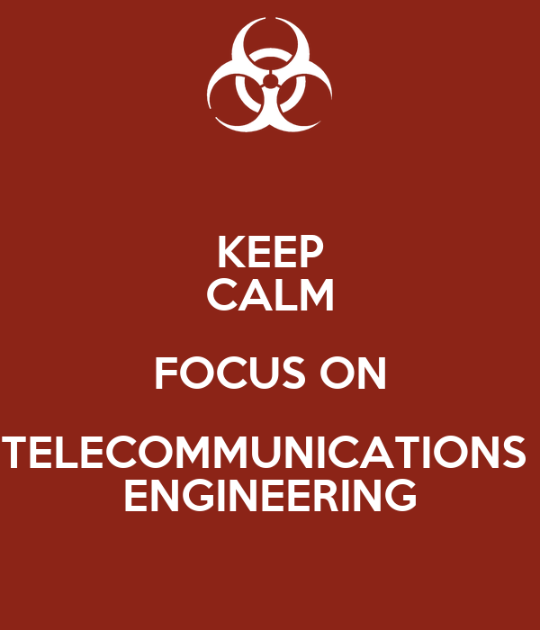 KEEP CALM FOCUS ON TELECOMMUNICATIONS  ENGINEERING