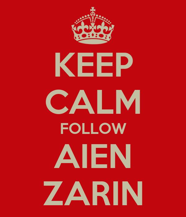KEEP CALM FOLLOW AIEN ZARIN