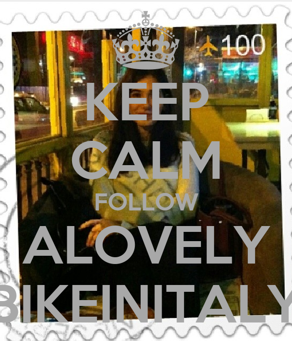 KEEP CALM FOLLOW ALOVELY BIKEINITALY