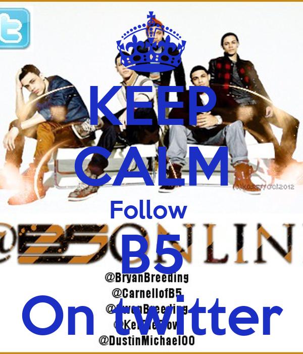 KEEP CALM Follow  B5 On twitter