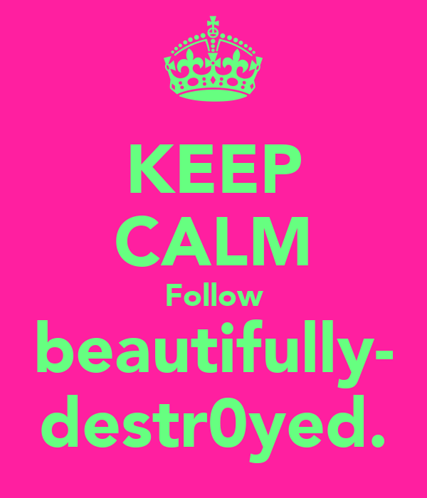 KEEP CALM Follow beautifully- destr0yed.