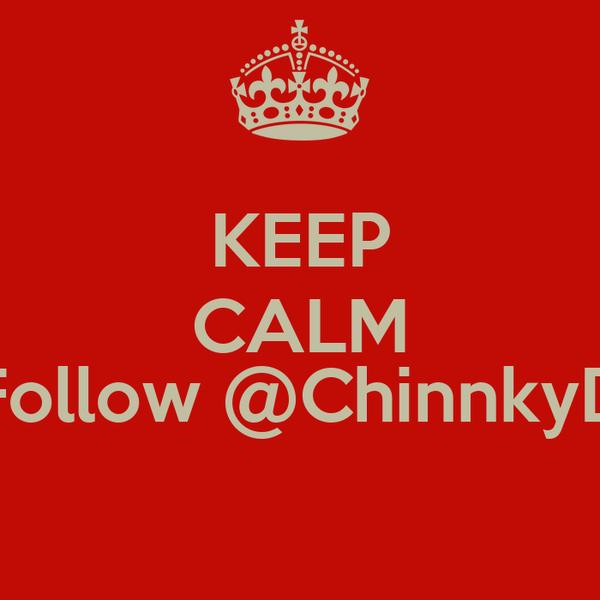KEEP CALM  Follow @ChinnkyD