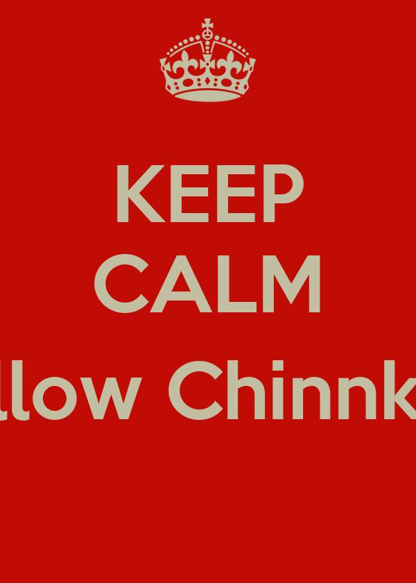 KEEP CALM  Follow ChinnkyD