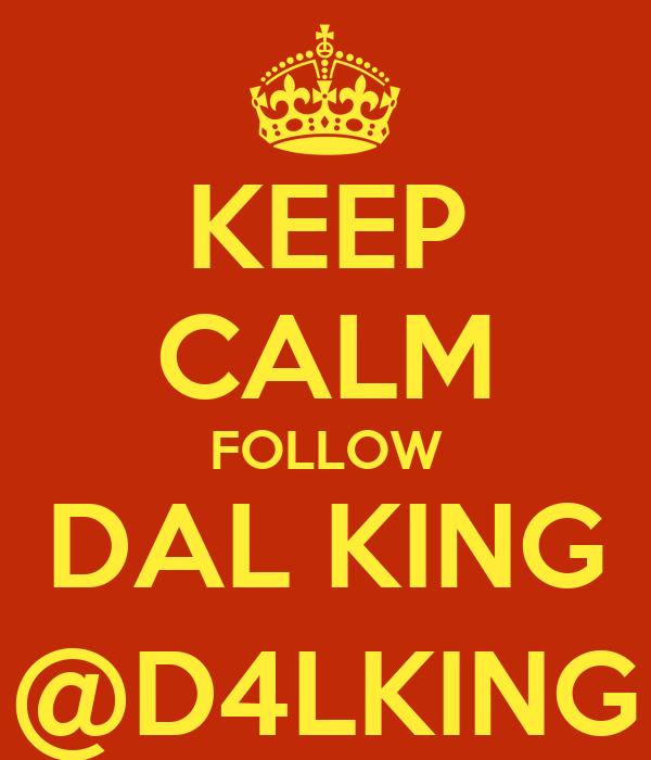 KEEP CALM FOLLOW DAL KING @D4LKING
