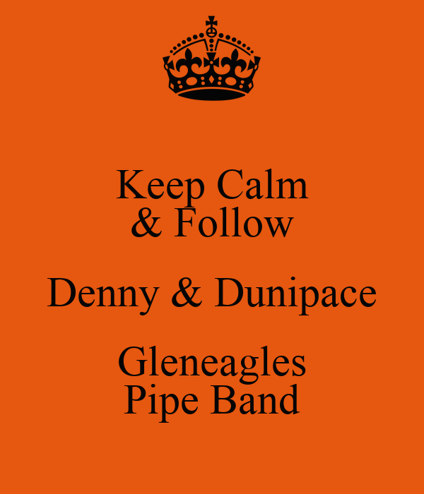 Keep Calm & Follow Denny & Dunipace Gleneagles Pipe Band
