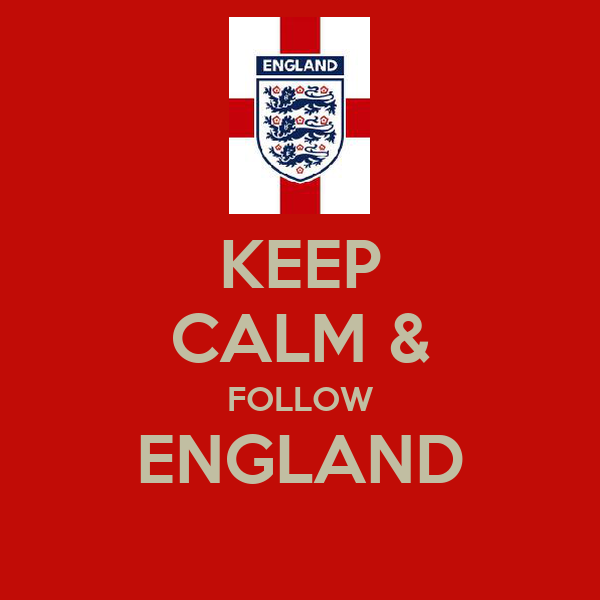 KEEP CALM & FOLLOW ENGLAND