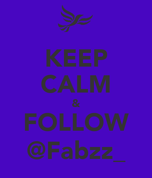 KEEP CALM & FOLLOW @Fabzz_