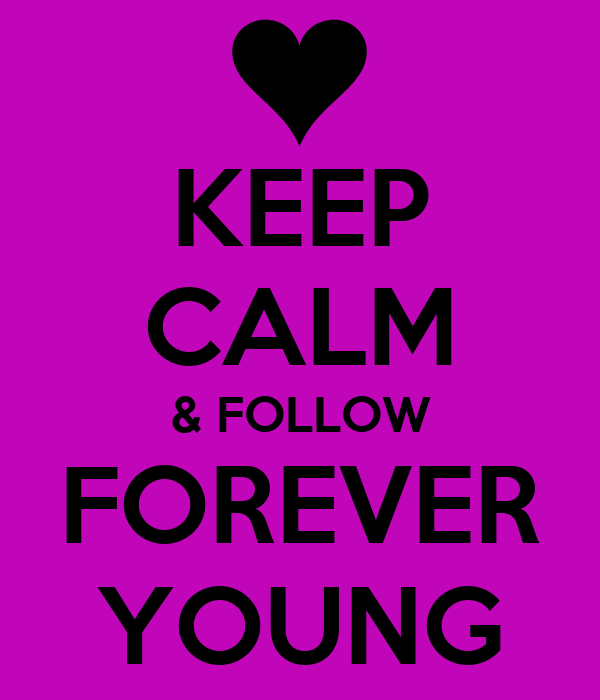 KEEP CALM & FOLLOW FOREVER YOUNG