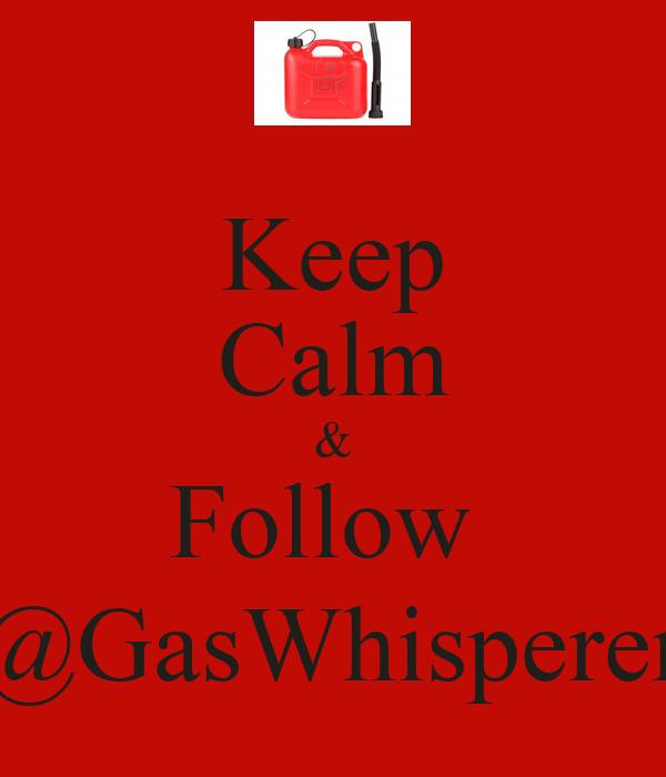 Keep Calm & Follow  @GasWhisperer