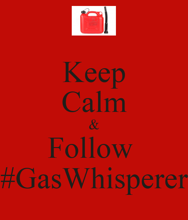 Keep Calm & Follow  #GasWhisperer