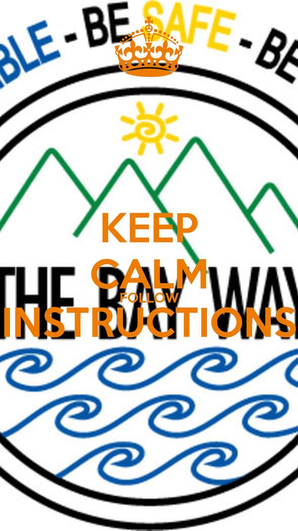 KEEP CALM FOLLOW INSTRUCTIONS