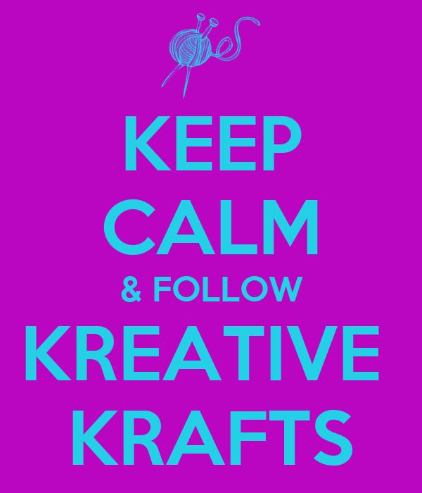 KEEP CALM & FOLLOW KREATIVE  KRAFTS