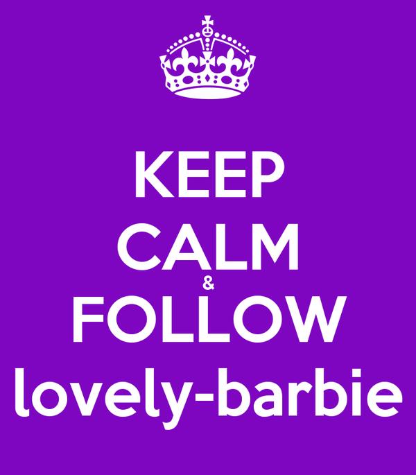 KEEP CALM & FOLLOW lovely-barbie