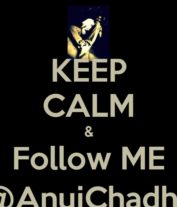 KEEP CALM & Follow ME @AnujChadha