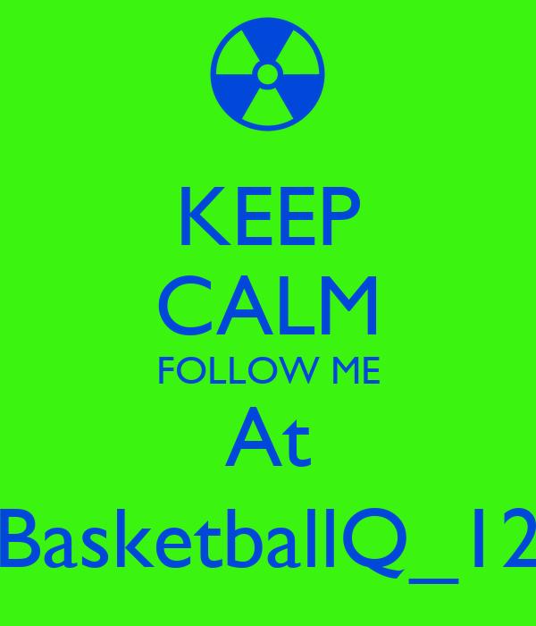 KEEP CALM FOLLOW ME At BasketballQ_12
