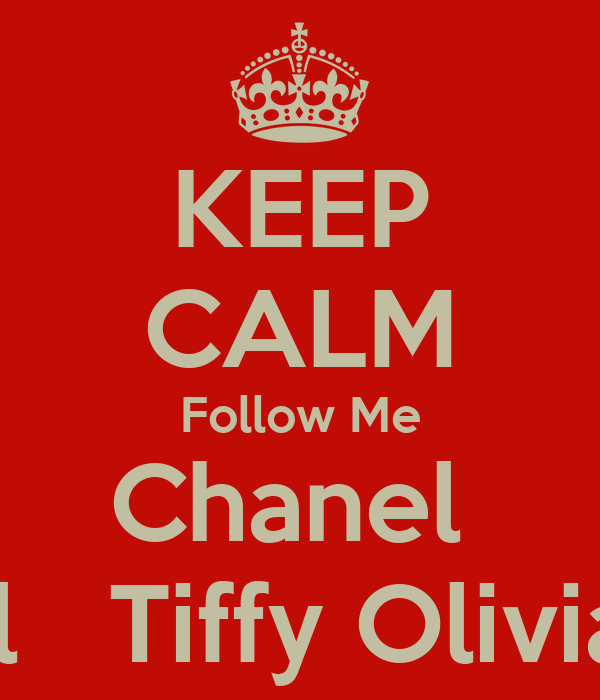 KEEP CALM Follow Me Chanel   Crystal   Tiffy Olivia Alice