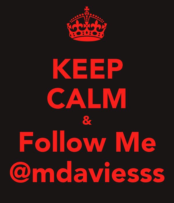 KEEP CALM & Follow Me @mdaviesss