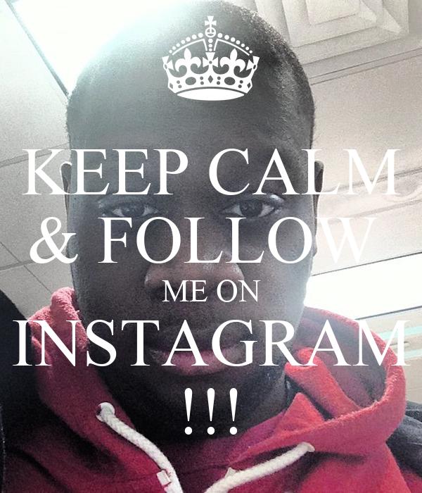KEEP CALM & FOLLOW  ME ON INSTAGRAM !!!
