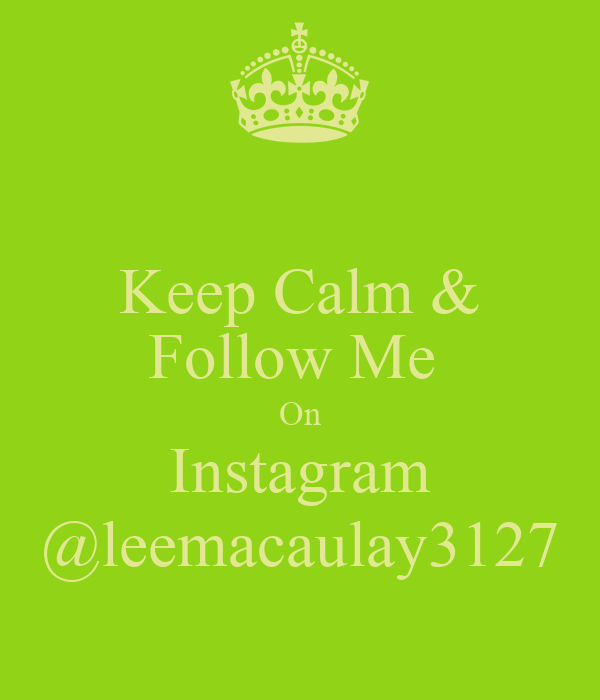 Keep Calm & Follow Me  On Instagram @leemacaulay3127