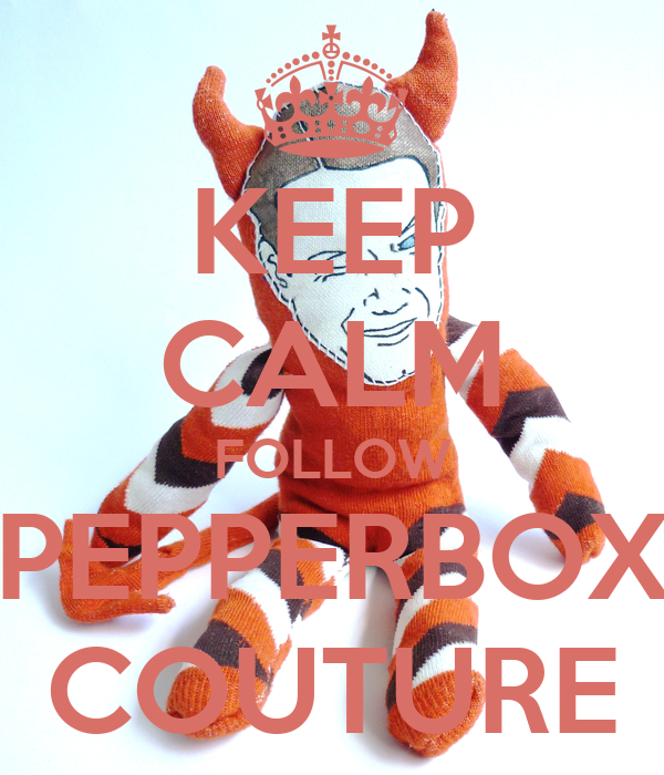 KEEP CALM FOLLOW PEPPERBOX COUTURE