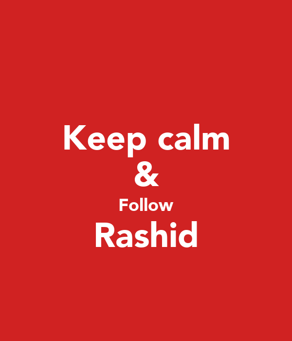 Keep calm & Follow Rashid