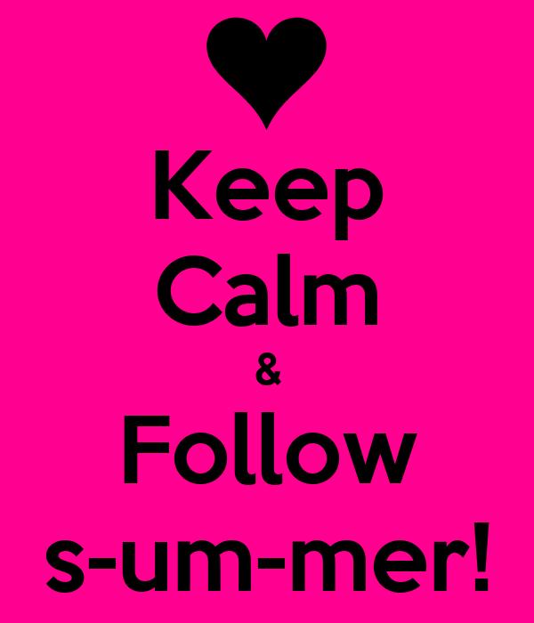 Keep Calm & Follow s-um-mer!