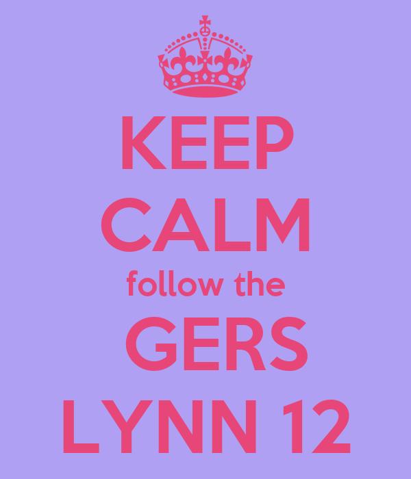 KEEP CALM follow the  GERS LYNN 12