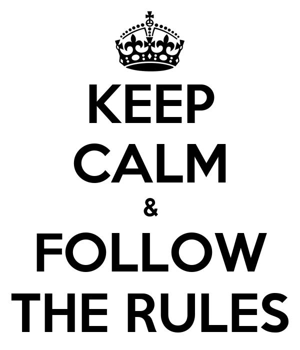 KEEP CALM & FOLLOW THE RULES