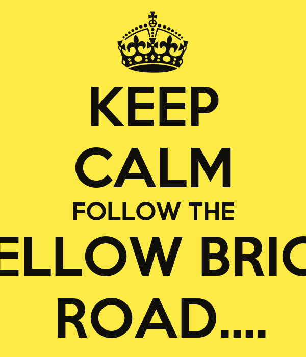 KEEP CALM FOLLOW THE YELLOW BRICK  ROAD....